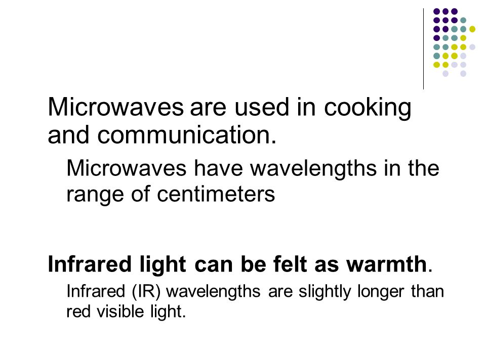 The Electromagnetic Spectrum, continued Radio waves are used in communications and radar. Radio waves have wavelengths that range from tenths of a met