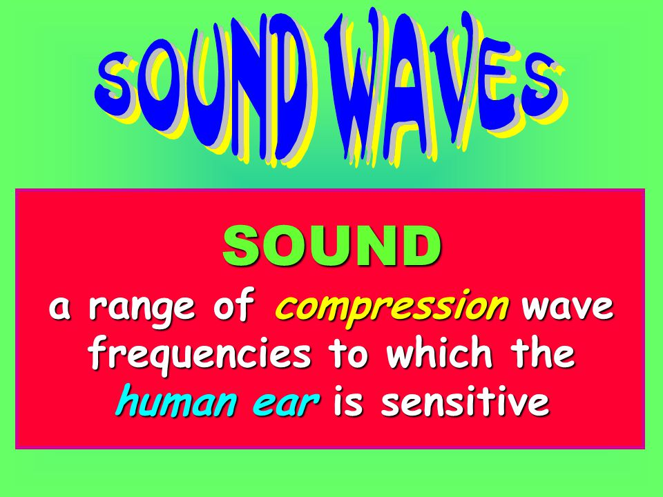 SOUND a range of compression wave frequencies to which the human ear is sensitive