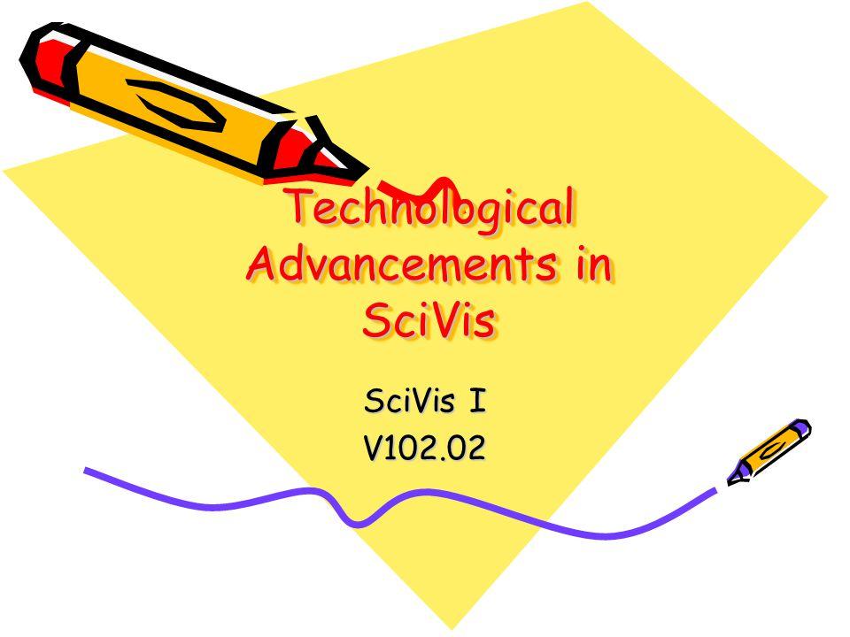 Technological Advancements in SciVis SciVis I V102.02