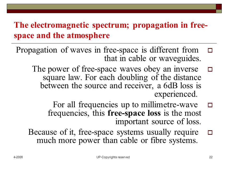 4-2008UP-Copyrights reserved22 The electromagnetic spectrum; propagation in free- space and the atmosphere  Propagation of waves in free-space is different from that in cable or waveguides.