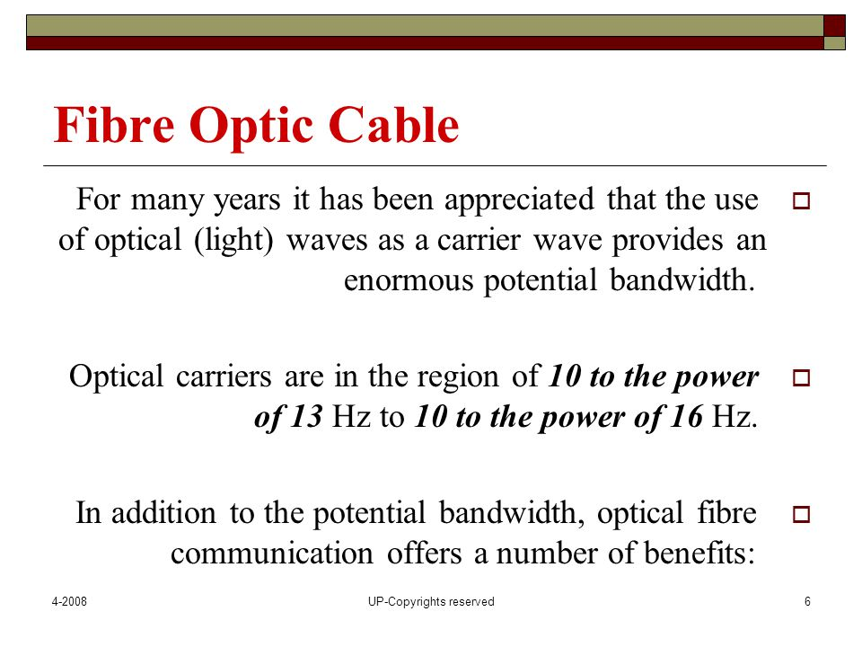 4-2008UP-Copyrights reserved7 Fibre Optic Benefits:  Size, weight, flexibility.