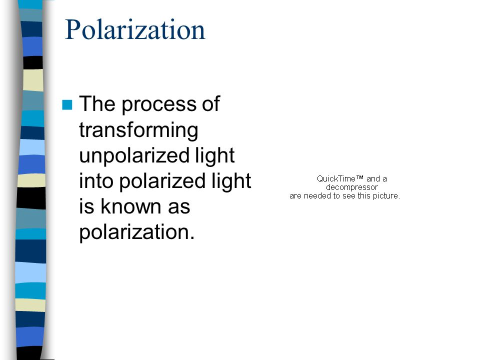 Polarization The process of transforming unpolarized light into polarized light is known as polarization.