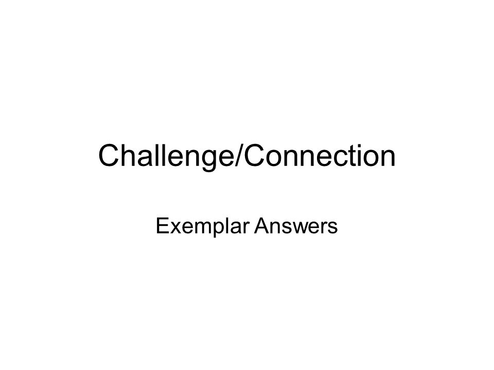 Challenge/Connection Exemplar Answers