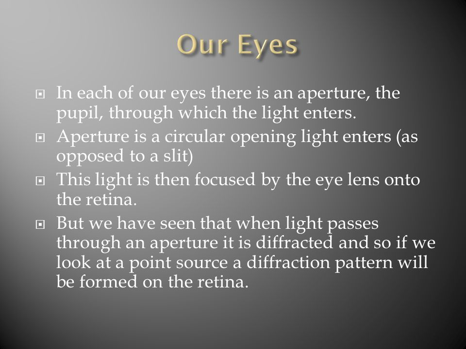  In each of our eyes there is an aperture, the pupil, through which the light enters.  Aperture is a circular opening light enters (as opposed to a