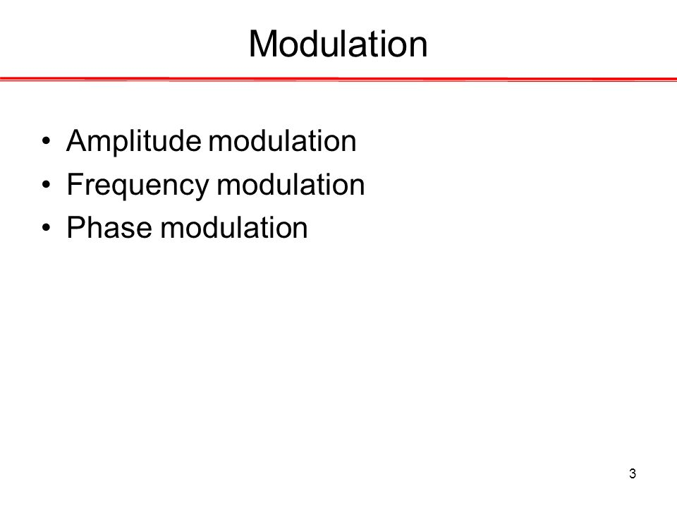 3 Modulation Amplitude modulation Frequency modulation Phase modulation
