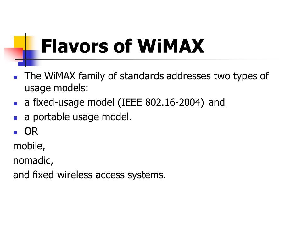 The WiMAX family of standards addresses two types of usage models: a fixed-usage model (IEEE 802.16-2004) and a portable usage model.