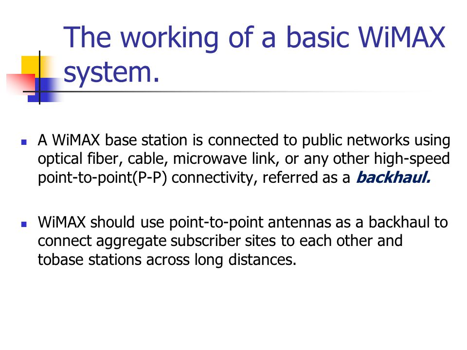 A base station serves subscriber stations (also called customer premise equipment [CPE] for obvious reasons) using non-line-of-sight(NLOS) or line-of-sight (LOS) point-to-multi-point connectivity, and this connection is referred to as the last mile.