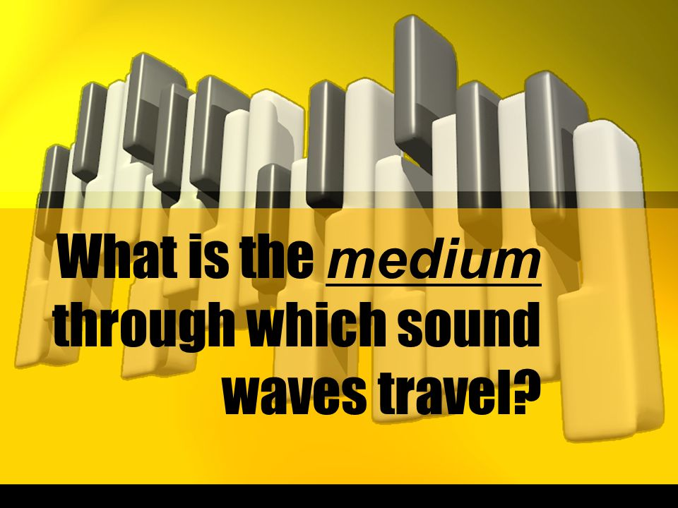 What is the medium through which sound waves travel