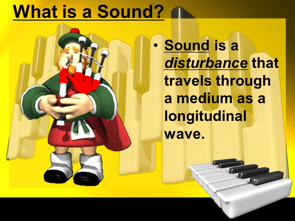What is a Sound Sound is a disturbance that travels through a medium as a longitudinal wave.