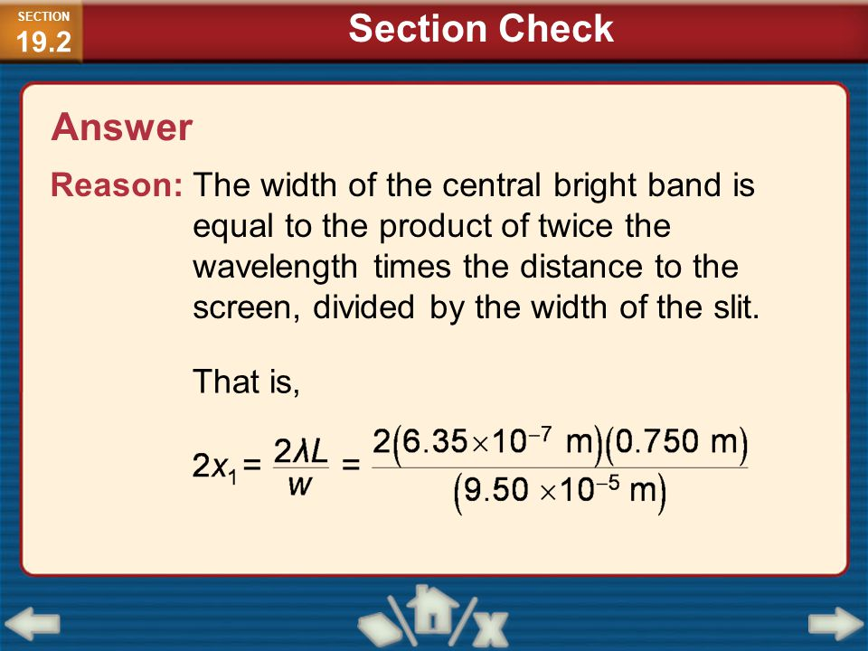 Reason: The width of the central bright band is equal to the product of twice the wavelength times the distance to the screen, divided by the width of