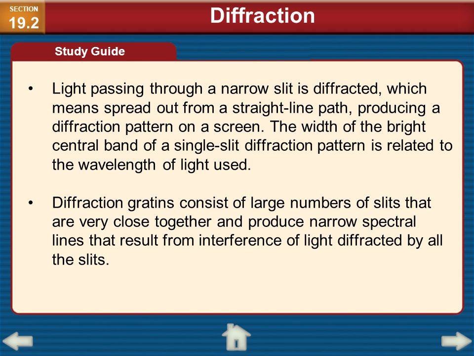 Light passing through a narrow slit is diffracted, which means spread out from a straight-line path, producing a diffraction pattern on a screen. The