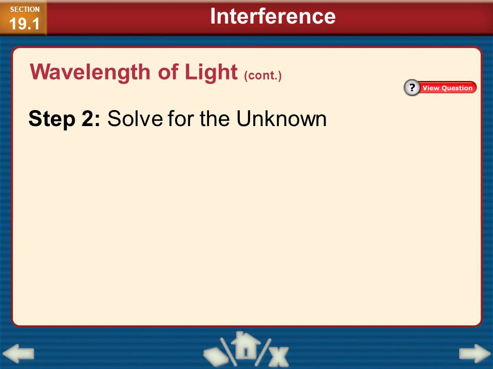 Step 2: Solve for the Unknown SECTION 19.1 Interference Wavelength of Light (cont.)