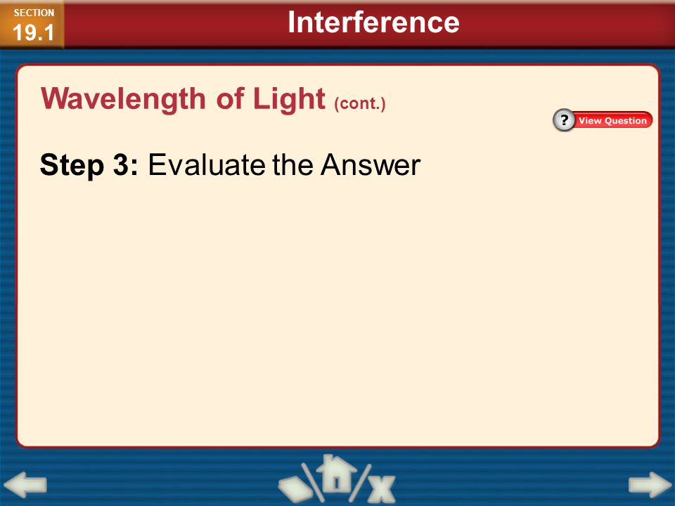 Step 3: Evaluate the Answer SECTION 19.1 Interference Wavelength of Light (cont.)
