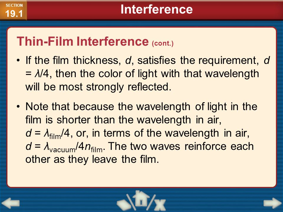 If the film thickness, d, satisfies the requirement, d = λ/4, then the color of light with that wavelength will be most strongly reflected. Note that