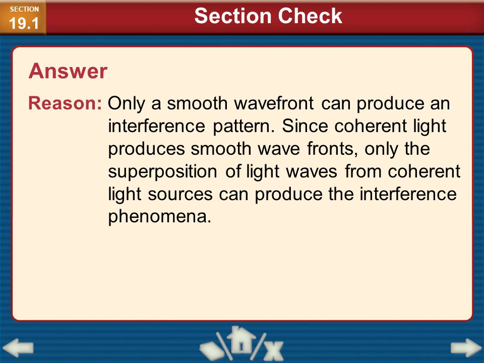 Answer Reason: Only a smooth wavefront can produce an interference pattern. Since coherent light produces smooth wave fronts, only the superposition o