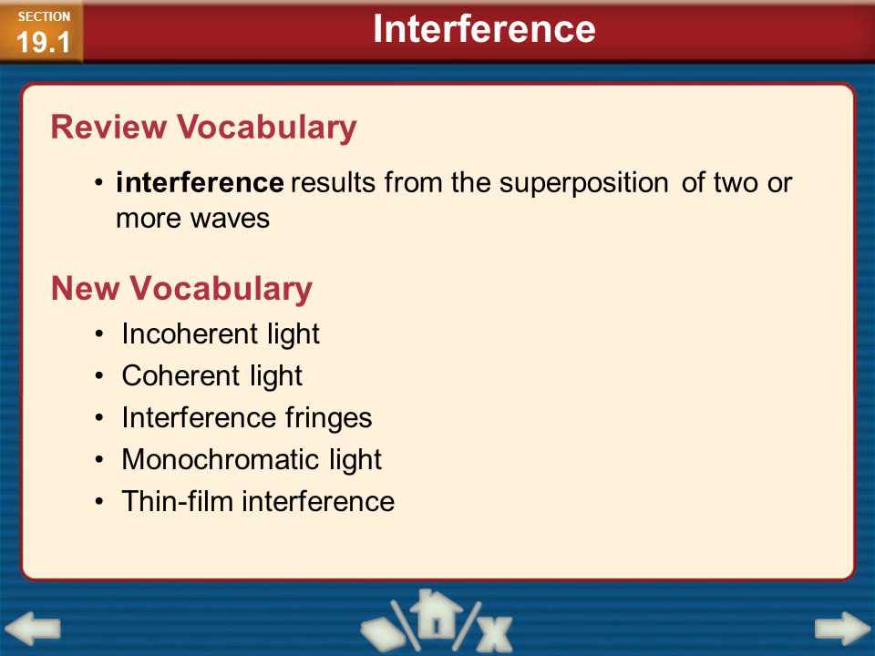 Substitute x = 2.11×10 −2 m, d = 1.90×10 −5 m, L = 0.600 m = 6.68 x 10 -7 m = 668 nm SECTION 19.1 Interference Wavelength of Light (cont.)