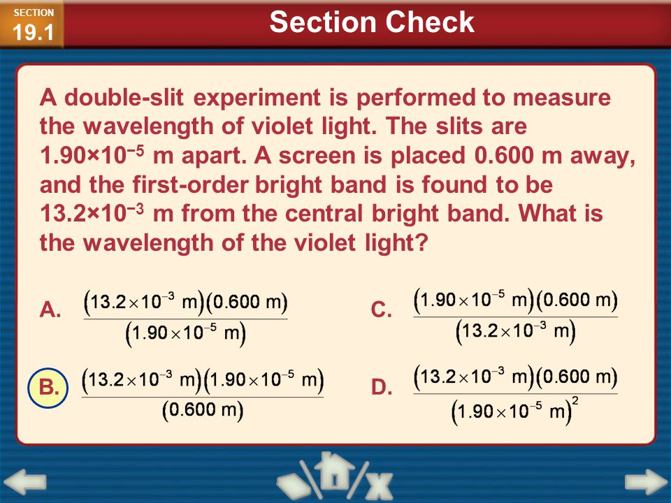 A double-slit experiment is performed to measure the wavelength of violet light. The slits are 1.90×10 −5 m apart. A screen is placed 0.600 m away, an