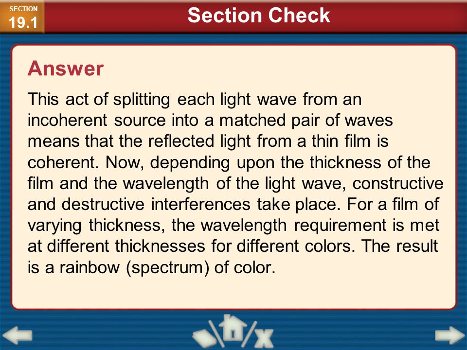 This act of splitting each light wave from an incoherent source into a matched pair of waves means that the reflected light from a thin film is cohere