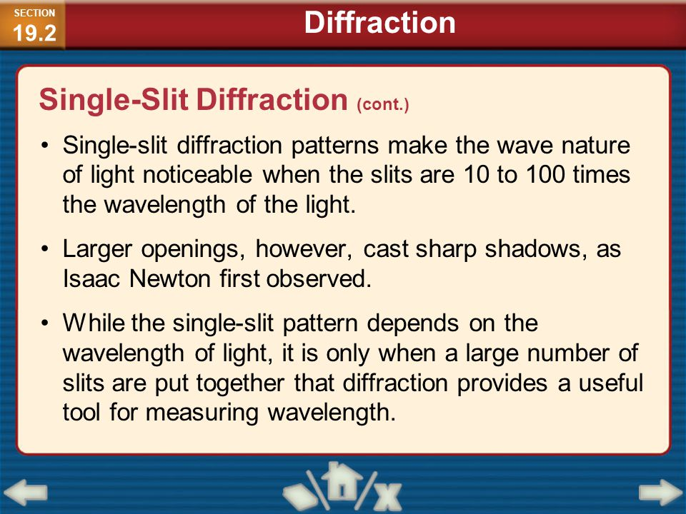 Single-slit diffraction patterns make the wave nature of light noticeable when the slits are 10 to 100 times the wavelength of the light. Larger openi