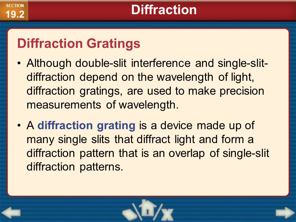 Although double-slit interference and single-slit- diffraction depend on the wavelength of light, diffraction gratings, are used to make precision mea