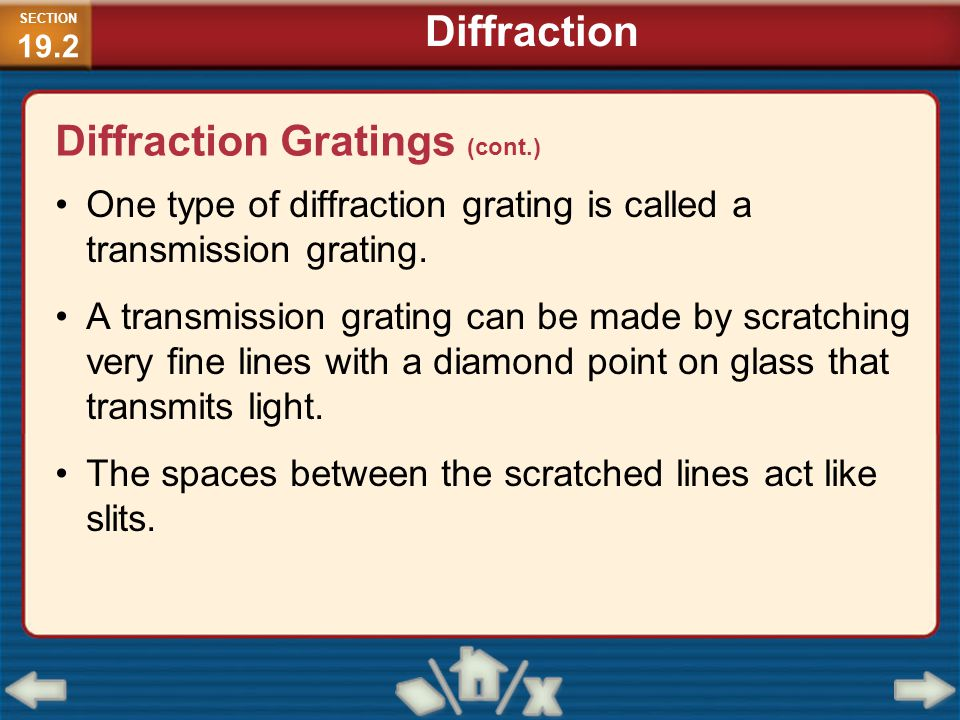 One type of diffraction grating is called a transmission grating. A transmission grating can be made by scratching very fine lines with a diamond poin