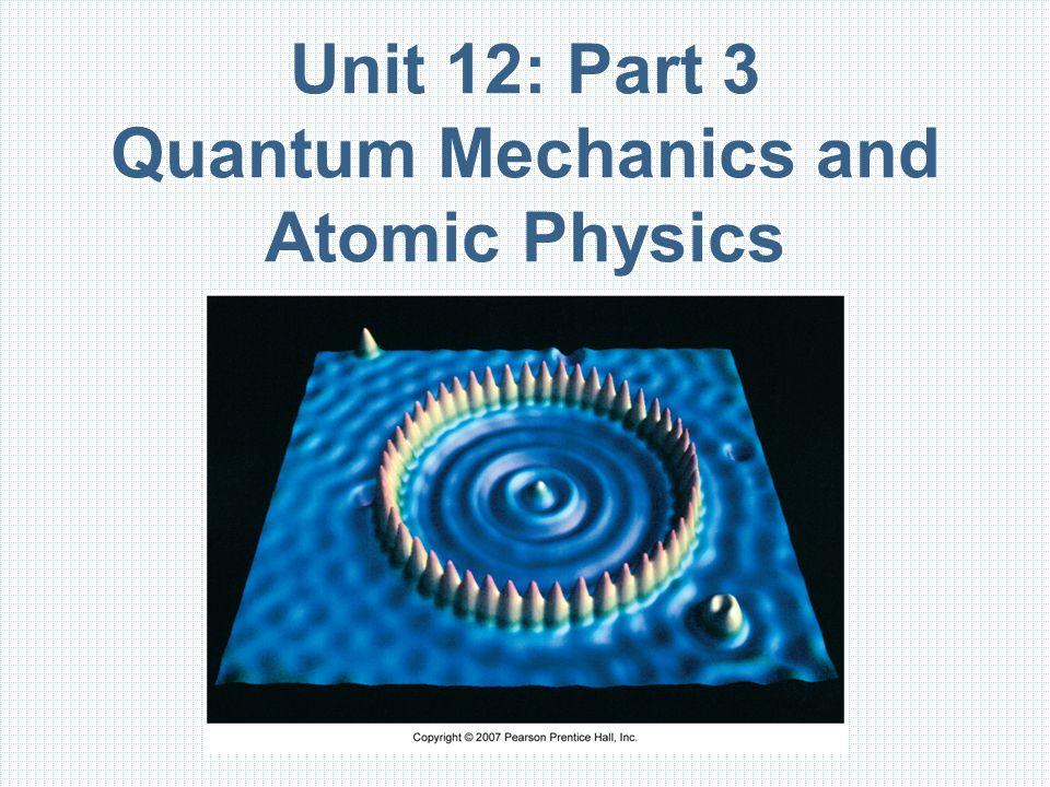 Unit 12: Part 3 Quantum Mechanics and Atomic Physics