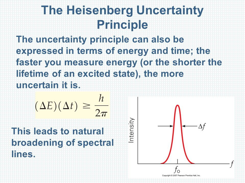 The Heisenberg Uncertainty Principle The uncertainty principle can also be expressed in terms of energy and time; the faster you measure energy (or th