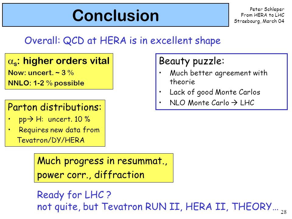 Peter Schleper From HERA to LHC Strasbourg, March 04 28 Conclusion  s : higher orders vital Now: uncert.