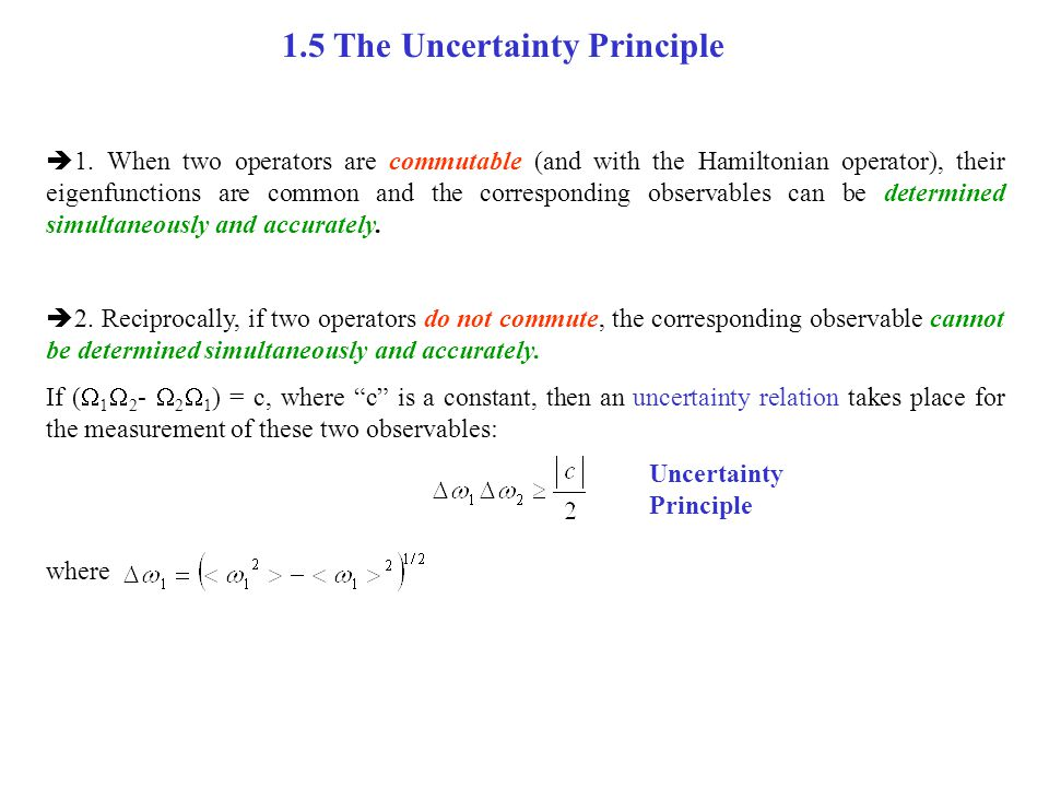 1.5 The Uncertainty Principle  1. When two operators are commutable (and with the Hamiltonian operator), their eigenfunctions are common and the corr