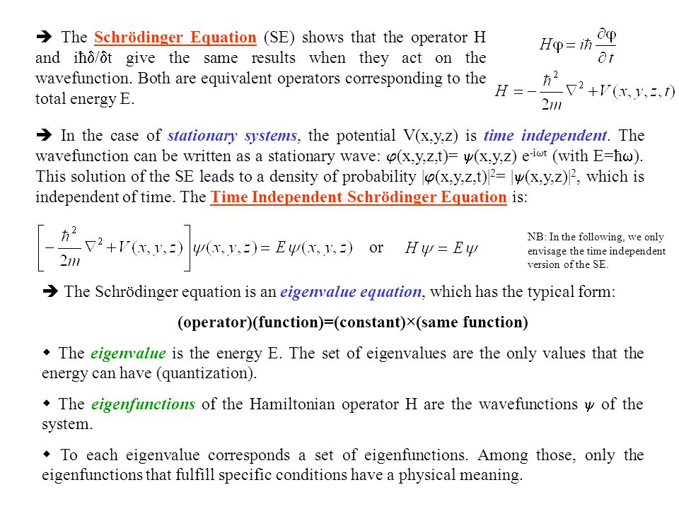  The Schrödinger Equation (SE) shows that the operator H and iħ  /  t give the same results when they act on the wavefunction. Both are equivalent