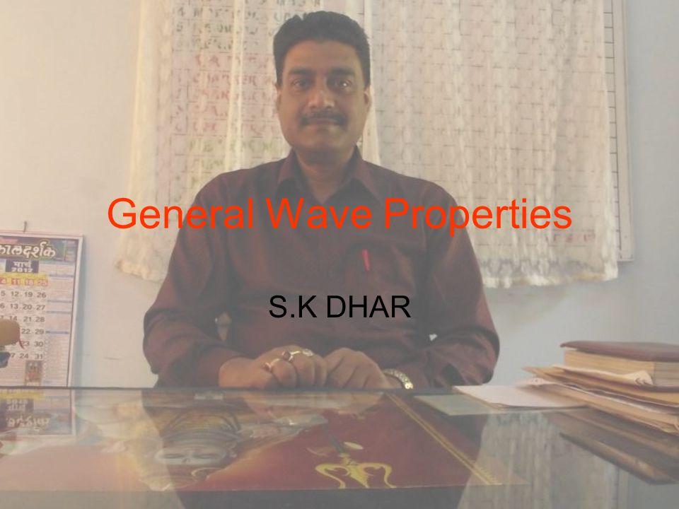 General Wave Properties S.K DHAR