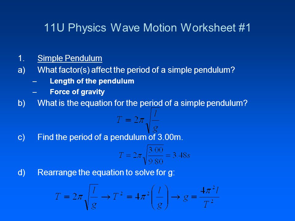 11U Physics Wave Motion Worksheet #1 1.Simple Pendulum a)What factor(s) affect the period of a simple pendulum.
