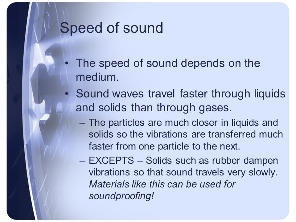 Speed of sound The speed of sound depends on the medium.
