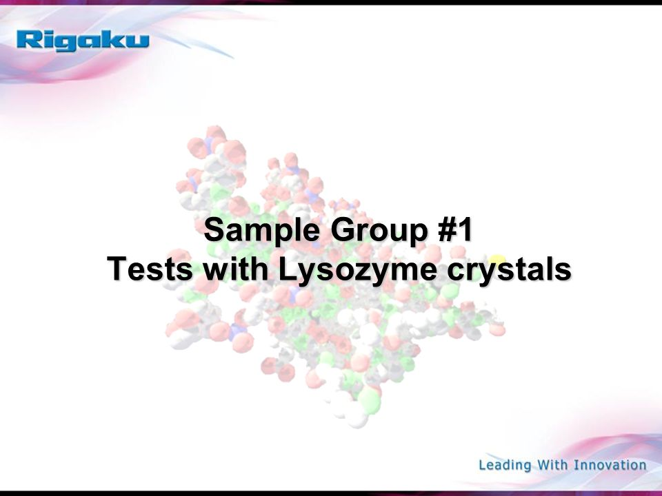 Sample Group #1 Tests with Lysozyme crystals