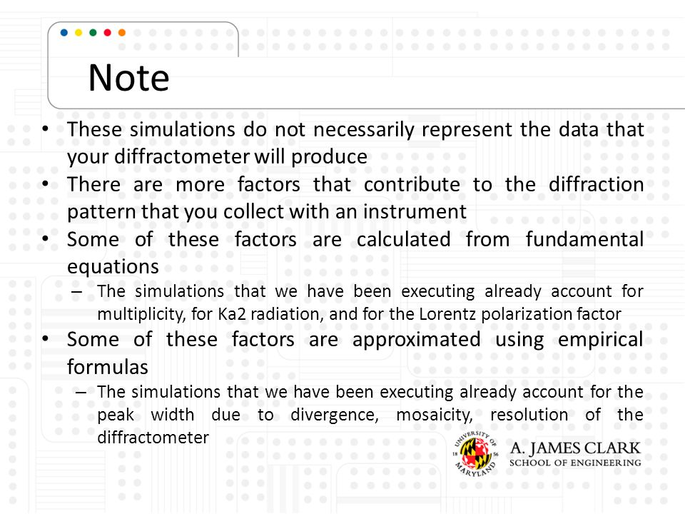 Note These simulations do not necessarily represent the data that your diffractometer will produce There are more factors that contribute to the diffr