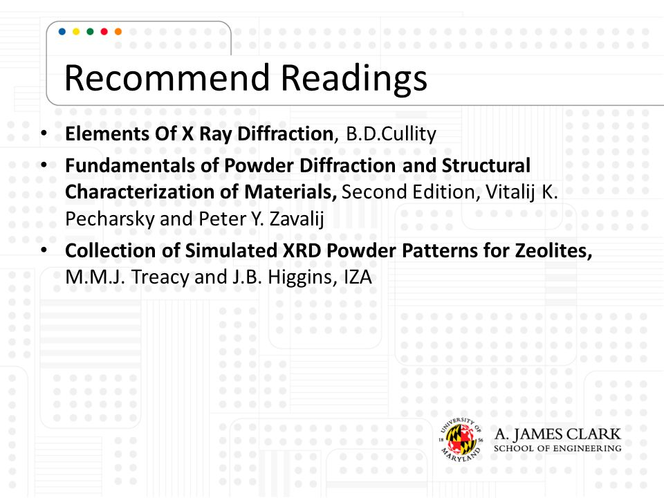 Recommend Readings Elements Of X Ray Diffraction, B.D.Cullity Fundamentals of Powder Diffraction and Structural Characterization of Materials, Second