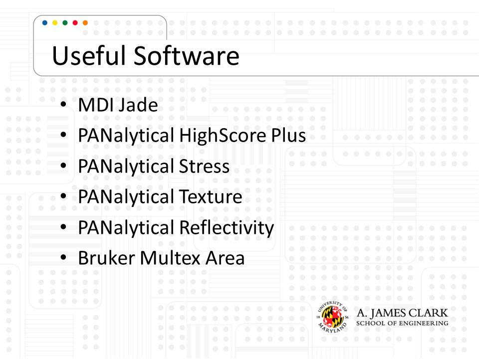 Useful Software MDI Jade PANalytical HighScore Plus PANalytical Stress PANalytical Texture PANalytical Reflectivity Bruker Multex Area