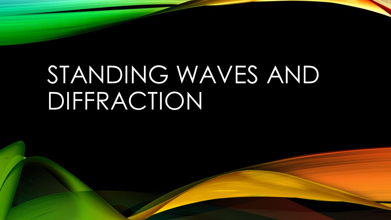 STANDING WAVES AND DIFFRACTION