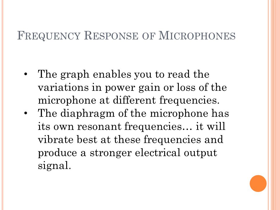 F REQUENCY R ESPONSE OF M ICROPHONES The graph enables you to read the variations in power gain or loss of the microphone at different frequencies. Th