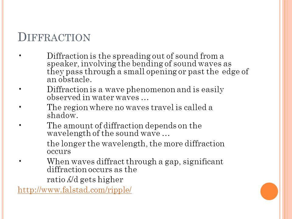 D IFFRACTION Diffraction is the spreading out of sound from a speaker, involving the bending of sound waves as they pass through a small opening or pa