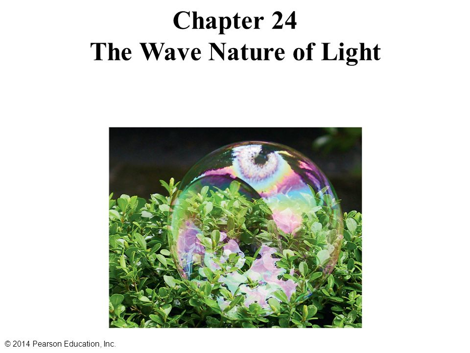 Chapter 24 The Wave Nature of Light © 2014 Pearson Education, Inc.