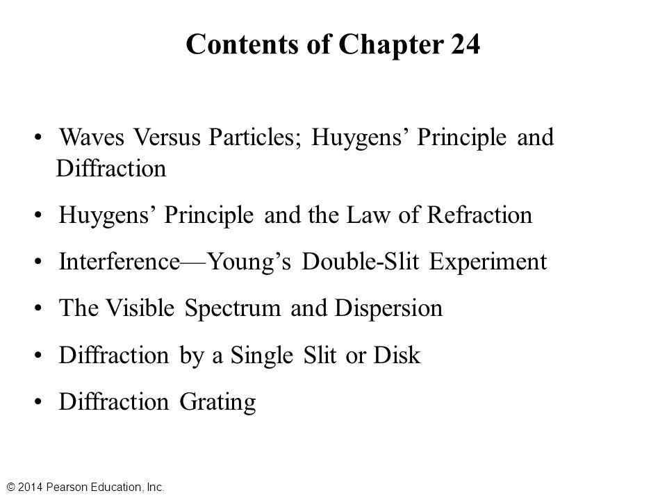 Contents of Chapter 24 Waves Versus Particles; Huygens' Principle and Diffraction Huygens' Principle and the Law of Refraction Interference—Young's Do