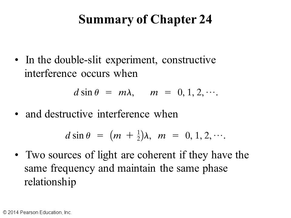 Summary of Chapter 24 In the double-slit experiment, constructive interference occurs when and destructive interference when Two sources of light are