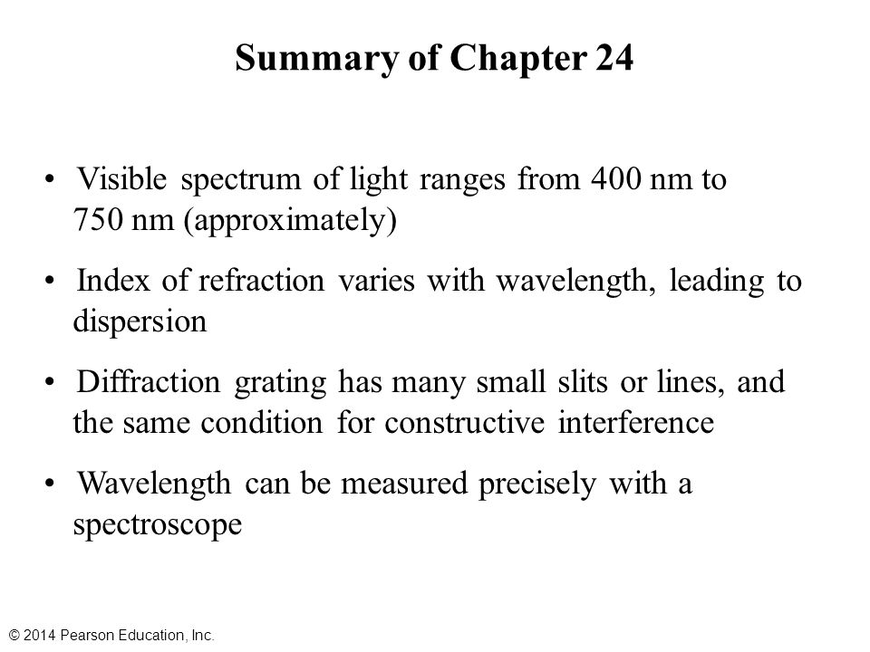 Summary of Chapter 24 Visible spectrum of light ranges from 400 nm to 750 nm (approximately) Index of refraction varies with wavelength, leading to di