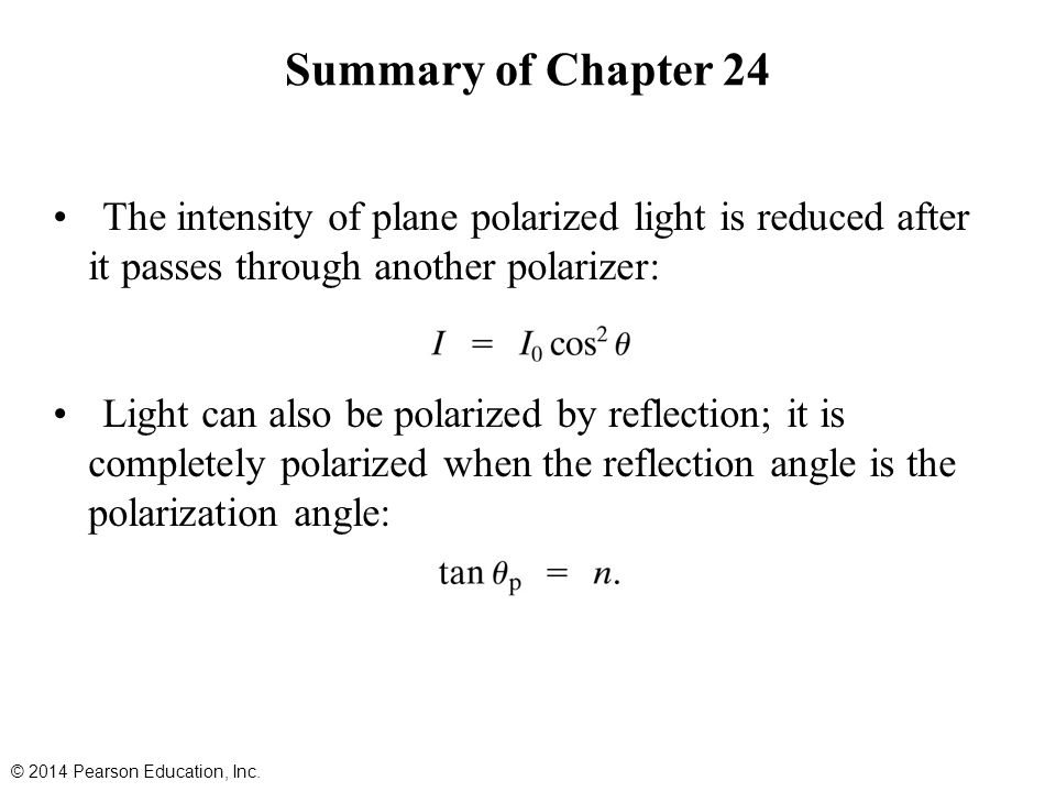 Summary of Chapter 24 The intensity of plane polarized light is reduced after it passes through another polarizer: Light can also be polarized by refl