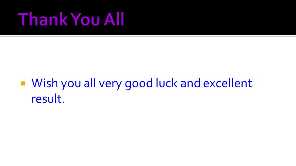  Wish you all very good luck and excellent result.