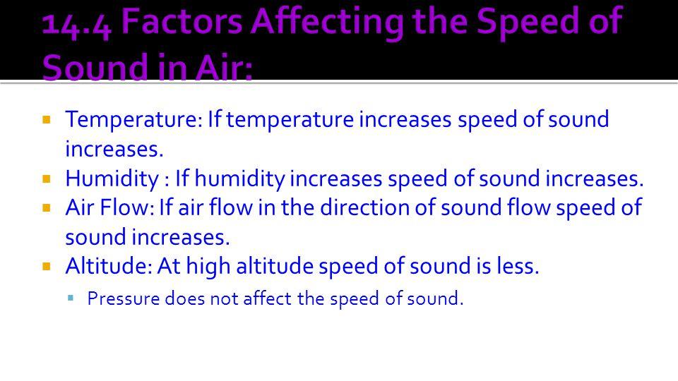  Temperature: If temperature increases speed of sound increases.