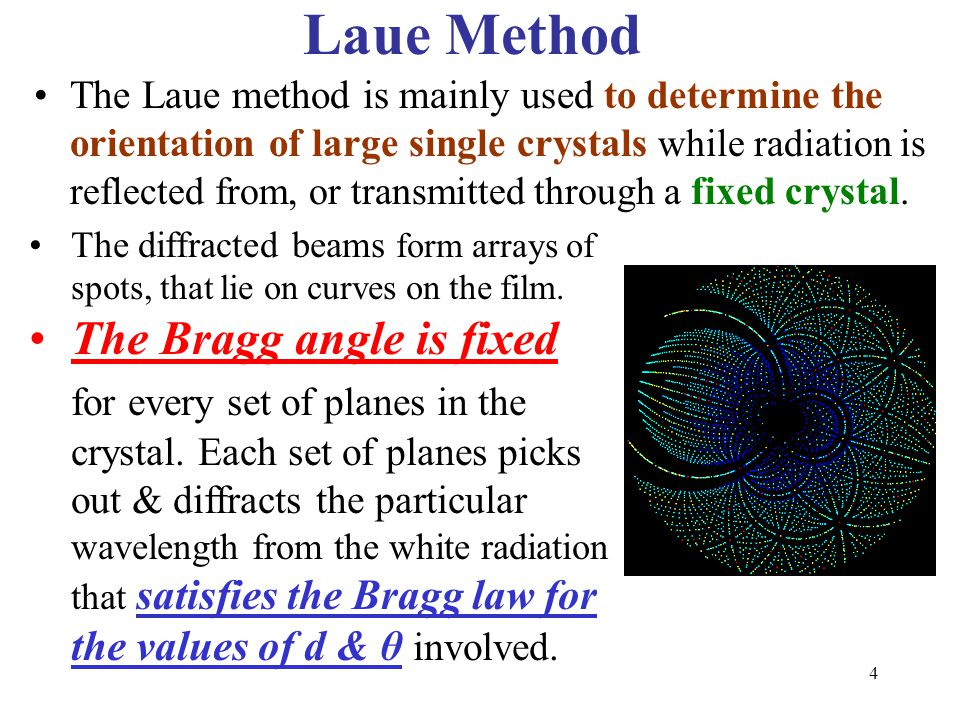 Laue Method The Laue method is mainly used to determine the orientation of large single crystals while radiation is reflected from, or transmitted thr