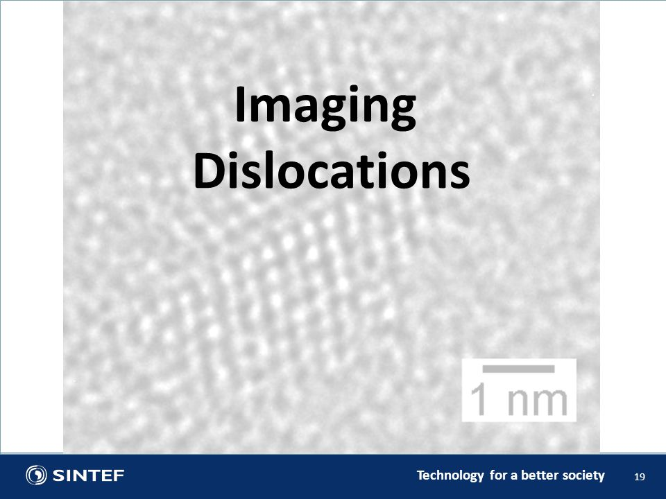 Technology for a better society 19 Imaging Dislocations