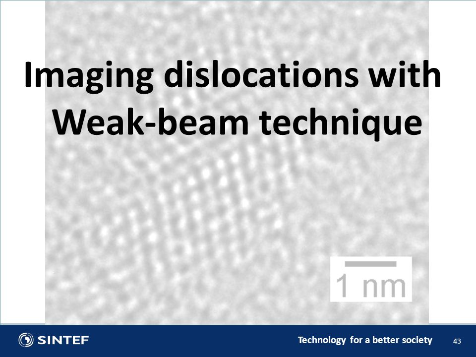 Technology for a better society 43 Imaging dislocations with Weak-beam technique